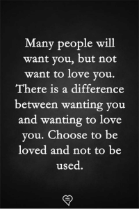 Love, Memes, and 🤖: Many people will  want you, but not  want to love you.  There is a difference  between wanting you  and wanting to love  you. Choose to be  loved and not to be  used.