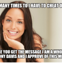 stacy: MANY TIMESTOI HAVE TO CHEATO  E YOU GET THE MESSAGE I AM A WHO  NY DAVISANDIAPPROVE OF THIS MI