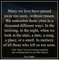 """Memes, A Song, and 🤖: Many we love have p  away too soon... without reason  We remember them often in a  thousand different ways. In the  morning, in the night, when  we  look at the stars, a date, a song,  a place, or a smell. In memory  of all those who left us too soon.  Click """"share"""" if you are missing somebody  who is looking down on you from Heaven.  Any Lengths US Drug and Alcohol Treatment Resource  WingsofEncouragement.org 800.815.6308"""