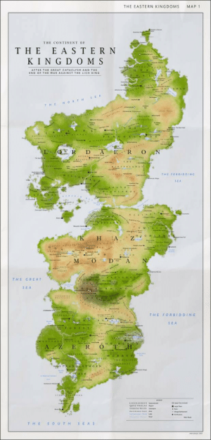 When Arya finds out what's west of Westeros and realizes she's just a level 27 rogue: MAP 1  THE EASTERN KINGDOMS  THE CONTINENT OF  T HE  KING D OMS  E ASTE R N  AFTER THE GREAT CATACLYSM AND THE  END OF THE WAR AGAINST THE LICH KING  Mainere  FCAWOR  ZULA MAN  NORTH  PLADUREANDS  WHIXTERS  GUKL AND  PLA  AGULASHS  thisste  ....  D  ALTERAC  The  MOURTAINA  THE  HINTEELANDS  FOREAT  ther  THE FORBIDDING  HILLSNC  SEA  EATHI  GETOHLANDS  weter We  OONA O  WETLANDS  TWIL IGHT  HJGH LANDa  K H  z'  EOMFO ROE  ekoMER OAN  NONENEGAN  MO.PAN  D  A  COLDRIDOR  VALIET  ADLAND  THE GRE AT  Cam  URNTING  SEA  STE EPES  THE FORBIDDING  LAKESH  SEA  OREST  DEADWIN  WEST EALLY Y  нЕ  A Z E  The  f  M ORA S S  THE LACIADY  KTEASUTANO  haitonaC  STRANGLETHORN  NALE  CAPE UE  STRANDLEITORS  LORDAB RON S  QUEL'THALAS  EVERSONG WOOD  A Cea  La e  SOUTH  SEAS When Arya finds out what's west of Westeros and realizes she's just a level 27 rogue
