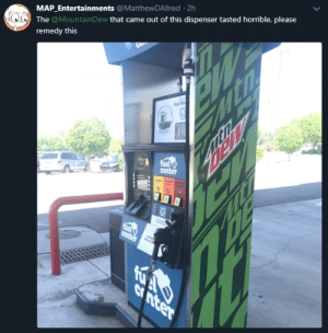 me_irl by gadams99 CLICK HERE 4 MORE MEMES.: MAP_Entertainments @MatthewDAll red 2h  The @MountainDew that came out of this dispenser tasted horrible, please  remedy this  Fel Re  fuel  center  fuel  center  C nter  th  Dexy me_irl by gadams99 CLICK HERE 4 MORE MEMES.