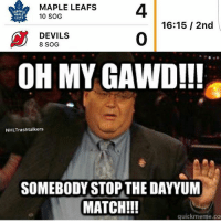 Connor Browns Goal 😂😂 (Tag Some Buds): MAPLE LEAFS  4  10 SOG  MAPLE  LEAFS  16:15 2nd  DEVILS  8 SOG  OH MY GAWD!!!  NHLTrashtalkers  SOMEBODY STOP THE DAYYUM  MATCH!!!  quick meme co Connor Browns Goal 😂😂 (Tag Some Buds)