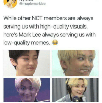 Memes, Boy, and Yes: @maplemarklee  While other NCT members are always  serving us with high-quality visuals,  here's Mark Lee always serving us with  low-quality memes. yes that's my boy right there