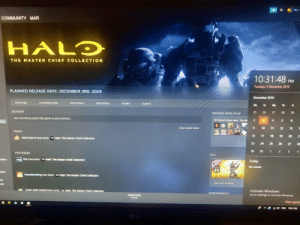 Community, Friends, and Halo: Mar  COMMUNITY MAR  HALO  THE MASTER CHIEF COLLECTION  10:31:48  PM  Tuesday, 3 December 2019  PLANNED RELEASE DATE: DECEMBER 3RD, 2019  December 2019  Store Page  Find Groups  Community Hub  Discussions  Guides  Support  Mo  We  Th  Fr  АCTIVITY  26  25  27  28  29  FRIENDS WHO PLAY  Say something about this game to your friends...  2  20 friends have Halo: The Mi  4  5  6  tion  9 10 11  View Latest News  12  13  TODAY  16  17  18  19  20  22  Meal team 6 now owns e Halo: The Master Chief Collection  23  24  25  26 27  28  30 31 1 2 3 4  YESTERDAY  DLC  Rev now owns Halo: The Master Chief Collection  Edition  Today  No events  HALO  Mod  HazardousKing now owns e Halo: The Master Chief Collection  все  View DLC In Store  пce  Suder Sand Leaend now owns  Halo: The Master Chief Collection  Activate Windows  SCREENSHOTS  Go to Settings to activate Windows.  DOWNLOADS  Manage  Hide agenda  A  ENG 10:31 PM  Tu What is this sh*t