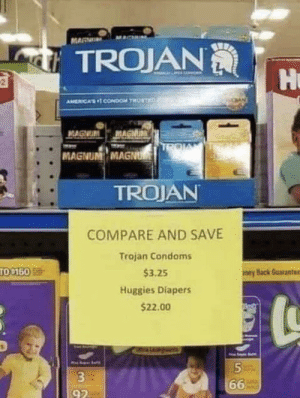 Trojan, Mar, and Condoms: MAR  TROJAN  Hu  2  AMERICAS CONDoOM TROSTE  MAGNUM MAGNUM  MAGNUM MAGNU  TROJAN  COMPARE AND SAVE  Trajan Condoms  TO 150  $3.25  eyBack Guarante  Huggies Diapers  $22.00  a Leaids  3  66  92 Give whoever made this sign a raise!