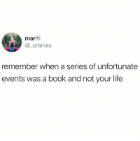 Funny, Life, and Book: mar  _uraniax  remember when a series of unfortunate  events was a book and not your life Those were the days @donny.drama 😅😅