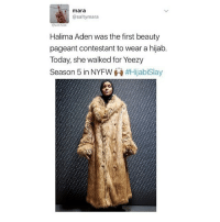 Memes, Being Salty, and Yeezy: mara  @salty mara  actrvist  Halima Aden was the first beauty  pageant contestant to wear a hijab.  Today, she walked for Yeezy  Season 5 in NYFWA#Hijabislay
