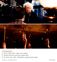 Memes, Marauding, and 🤖: marauder S4evr  Harry Potter fans, raise your wands.  We just lost the man who made them.  Sir John Hurt, AKA: Ollivander, passed away today.  Source  marauders4evr  743 notes RIP John Hurt. ~River Song (Admin)
