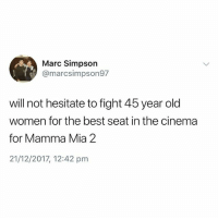 I'll swing for you Barbara don't try man. @mememanmyles is an absolute must follow🔥: Marc Simpson  @marcsimpson97  will not hesitate to fight 45 year old  women for the best seat in the cinema  for Mamma Mia 2  21/12/2017, 12:42 pm I'll swing for you Barbara don't try man. @mememanmyles is an absolute must follow🔥