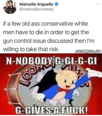 Ass, Memes, and Control: Marcella Arguello  @marcellacomedy  if a few old ass conservative white  men have to die in order to get the  gun control issue discussed then I'm  willing to take that risk.  N-NOBODY G GI-G-GI  G-GIVES A FUCK! NOBODY
