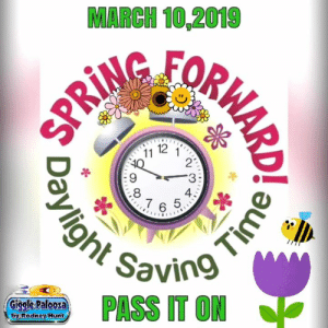 Don't forget to spring forward: MARCH 10,2019  11  12 1  2  .8  5  4  Savino  PASS IT ON  Giggle Palooza  by Rodney Hunt Don't forget to spring forward