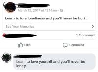 """Friends, Love, and Best: March 12, 2017 at 12:14am  Learn to love loneliness and you'll never be hurt  See Your Memories  1 Comment  Like  Comment  Learn to love yourself and you'll never be  lonely. <p>We are our own best friends via /r/wholesomememes <a href=""""http://ift.tt/2IhzptL"""">http://ift.tt/2IhzptL</a></p>"""