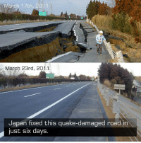 Talk about a hard-working nation.  How long would it take to fix this road in your country?: March 17th, 2011  March 23rd, 2011  Japan fixed this quake-damaged road in  just six days. Talk about a hard-working nation.  How long would it take to fix this road in your country?