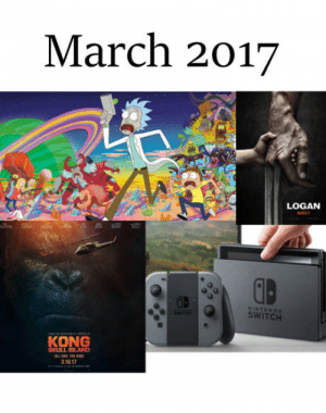 Good, Skull, and Switch: March 2017  LOGAN  GB  SWITCH  KONG  SKULL ISLAND  3.10.17 Good month.