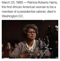 american woman: March 23, 1985  Patricia Roberts Harris  the first African American woman to be a  member of a presidential cabinet, died in  Washington DC.