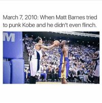Memes, Matt Barnes, and Waste Management: March 7, 2010: When Matt Barnes tried  to punk Kobe and he didn't even flinch.  ink Green Think Waste Management NeverForget 👀🔥