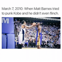 Memes, Matt Barnes, and Waste Management: March 7, 2010: When Matt Barnes tried  to punk Kobe and he didn't even flinch.  k G  reens Think Waste Management  MJ Tb to when this happened 😂🔥