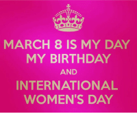 Happy international women' day to all Pisces ladies!: MARCH 8 IS MY DAY  MY BIRTHDAY  AND  INTERNATIONAL  WOMEN'S DAY Happy international women' day to all Pisces ladies!