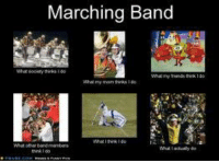 Marching Band  my hands do  Whit actually do just because marching band is prime giggles material. and i like making fun of it. xD