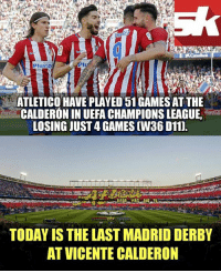 Atlético de Madrid have a huge incentive to defeat Real Madrid C.F. in the UEFA Champions League tonight!: MARCI  NMARCA  MARCA  XCaixaBank  Plus50N  ATLETICO HAVE PLAYED 51 GAMES AT THE  CALDERONIN UEFA CHAMPIONS LEAGUE,  LOSING JUST4 GAMES(W36 D11).  TODAY IS THE LAST MADRID DERBY  AT VICENTE CALDERON Atlético de Madrid have a huge incentive to defeat Real Madrid C.F. in the UEFA Champions League tonight!