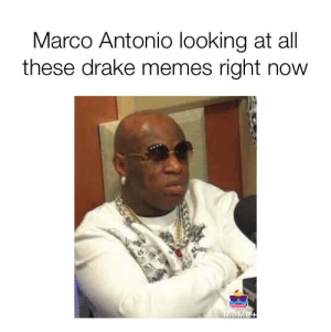 Put some RESPEK on my name: Marco Antonio looking at all  these drake memes right novw Put some RESPEK on my name