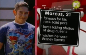 Britney Spears, Photos, and Rock: Marcus, 2  famous for his  rock-solid pecs  loves taking photos  of drag queens  wishes he were  Britney Spears very me