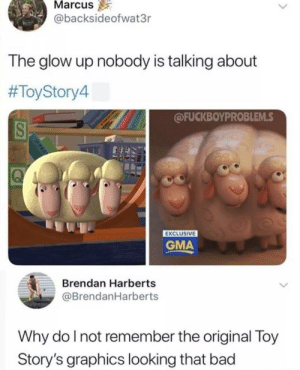 Bad, Dank Memes, and Looking: Marcus  @backsideofwat3r  The glow up nobody is talking about  #ToyStory4  @FUCKBOYPROBLEM.S  EXCLUSIVE  GMA  Brendan Harberts  @BrendanHarberts  Why do I not remember the original Toy  Story's graphics looking that bad Honestly