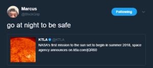 Summer, Ktla, and Space: Marcus  @BlvckGrip  Following  go at night to be safe  KTLA@KTLA  NASA's first mission to the sun set to begin in summer 2018, space  agency announces on.ktla.comjQR60 You dont wanna get burned