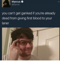 Memes, First Blood, and 🤖: Marcus  @Dyrus  you can't get ganked if you're already  dead from giving first blood to your  laner leagueoflegends leagueoflegendsmemes lol