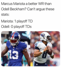 Arguing, Football, and Nfl: Marcus Mariota a better WR than  Odell Beckham? Can't argue these  stats:  Mariota: 1 playoff TD  Odell: O playoff TDs  3  @F Retweet to trigger Giants fans.. https://t.co/23r2AflNC5