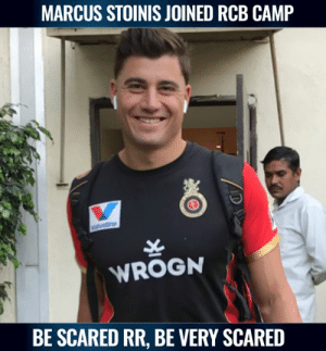 Australian all-rounder Marcus Stoinis joined RCB camp.: MARCUS STOINIS JOINED RCB CAMP  WROGN  BE SCARED RR, BE VERY SCARED Australian all-rounder Marcus Stoinis joined RCB camp.