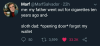 Dad, Sloth, and Irl: Marf @MarfSalvador 22h  me: my father went out for cigarettes ten  years ago and-  sloth dad: *opening door* forgot my  wallet  50 ti 3,599 33.2K meirl