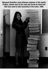 <p>The Great Margaret Hamilton.</p>: Margaret Hamilton, lead software engineer of the Apollo  Project, stands next to the code she wrote by hand and  that was used to take humanity to the moon, 1969. <p>The Great Margaret Hamilton.</p>