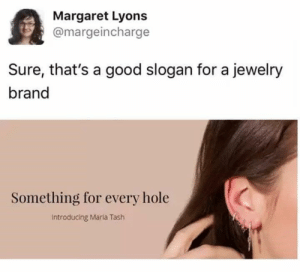 Horny, Memes, and Sex: Margaret Lyons  @margeincharge  Sure, that's a good slogan for a jewelry  brand  Something for every hole  Introducing Maria Tash Memes for you horny nerds! #Sex #Memes #SexMemes #Horny