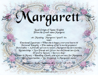 Family, Friends, and Makeup: Margarett  ocal Origin of Name: English  rom the Greek name gMargaret  caning  argaron' (peare)  Emotional Spectrum When she is happy, everyone knows it!  N ersonal Integrity Ohe makeup of her is moral greatness  Personality Afriendly person by nature, arargarett has few enemies.  Relationships New friends are Silver. but old friends are Gold.  ravel & Cisure Born to shop!  Career &aKoney Handling a family and ajob are casy for gMargarett.  gife's opportunities Be Prepared, isa argarett's motto!  www.angiescreation com Want to know the meaning of your name? Search your name at--> ====================== www.angiescreation.com ====================== Didn't find your name? Leave your name in the comments and we will make you one