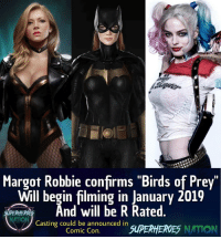 "Batman, Memes, and Superman: Margot Robbie confirms ""Birds of Prey""  Will begin filming in January 2019  PEHERnd will be R Rated  NITION  Casting could be announced in  Comic Con.  SUPERHEROES NATION 