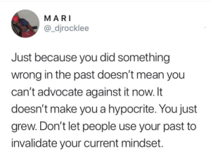 So wholesome :) by remydesp MORE MEMES: MARI  @_djrocklee  Just because you did something  wrong in the past doesn't mean you  can't advocate against it now. It  doesn't make you a hypocrite. You just  grew. Don't let people use your past to  invalidate your current mindset. So wholesome :) by remydesp MORE MEMES
