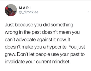 So wholesome :) by hackernoon007 MORE MEMES: MARI  @_djrocklee  Just because you did something  wrong in the past doesn't mean you  can't advocate against it now. It  doesn't make you a hypocrite. You just  grew. Don't let people use your past to  invalidate your current mindset. So wholesome :) by hackernoon007 MORE MEMES