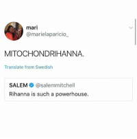 Memes, Rihanna, and Good: mari  @marielaparicio.  MITOCHONDRIHANNA  Translate from Swedish  SALEM @salemmitchell  Rihanna is such a powerhouse. Too good 😂😂