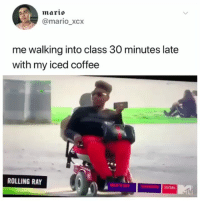 Memes, Mario, and Coffee: mari  @mario_xcx  me walking into class 30 minutes late  with my iced coffee  ROLLING RAY  1/10c