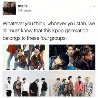 Memes, Stan, and Belongings: maria  akibmus  Whatever you think, whoever you stan, we  all must know that this kpop generation  belongs to these four groups: True facts . . . . . . . . . Credit to owner✌