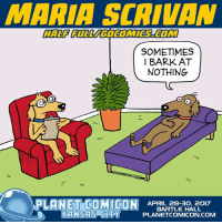 ANNOUNCING: Cartoonist Maria Scrivan, known for her comic strip Half Full, will appear as part of the GoComics.com Creator Showcase which features more than 30 comics creators.  Get your PASSES now: http://planetcomicon.com  Half Full appears in newspapers nationwide including the LA Times and online on GoComics.com. Her work has been published in MAD Magazine, Parade Magazine, National Lampoon, Prospect Magazine, Funny Times, Mashable.com, and Salon.com. She has created more than 200 greeting cards, licensed by 8 companies in the US and UK.  Half Full gives a humorous twist to the truths and trials of everyday life. It's not always easy to see the bright side but if you wait long enough, there is usually something to laugh about.  Maria Scrivan Follow her on Twitter @mariascrivan Follow her on Instagram @mariascrivan  GoComics Website: gocomics.com Blog: http://www.gocomics.com/news/all Facebook:https://www.facebook.com/gocomics Twitter: https://twitter.com/gocomics Instagram: https://www.instagram.com/gocomics: MARIA SCAIVAN  SOMETIMES  I BARK AT  NOTHING  PLANET COMICON  APRIL 28-30, 2O17  BARTLE HALL  KANSAS CITY  PLANETCOMICON COM ANNOUNCING: Cartoonist Maria Scrivan, known for her comic strip Half Full, will appear as part of the GoComics.com Creator Showcase which features more than 30 comics creators.  Get your PASSES now: http://planetcomicon.com  Half Full appears in newspapers nationwide including the LA Times and online on GoComics.com. Her work has been published in MAD Magazine, Parade Magazine, National Lampoon, Prospect Magazine, Funny Times, Mashable.com, and Salon.com. She has created more than 200 greeting cards, licensed by 8 companies in the US and UK.  Half Full gives a humorous twist to the truths and trials of everyday life. It's not always easy to see the bright side but if you wait long enough, there is usually something to laugh about.  Maria Scrivan Follow her on Twitter @mariascrivan Follow her on Instagram @mariascrivan  GoComics Websit