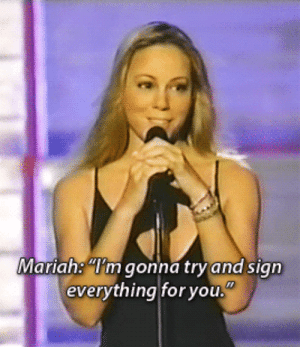 Sian: Mariah: m gonna tryand sian  everything for you