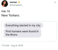 the accuracy: marian  @mariaaann_  me: hi  New Yorkers:  Everything started in my city  First humans were found in  the Bronx  1:13 AM Aug 8, 2018 the accuracy