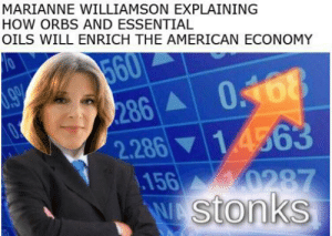 Funny, Meme, and American: MARIANNE WILLIAMSON EXPLAINING  HOW ORBS AND ESSENTIAL  OILS WILL ENRICH THE AMERICAN ECONOMY  0  560  0468  9286  2.286 14363  156 0287  W Stonks I don't have a clever title for this post, it's just a really funny meme.