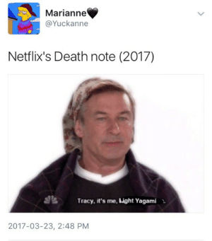 marianne: Marianne  @Yuckanne  Netflix's Death note (2017)  Tracy, it's me, Light Yagami  2017-03-23, 2:48 PM