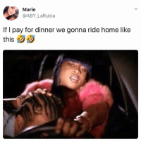 Two free meals 😍 baby say no mo: Marie  @ABY LaRubia  If I pay for dinner we gonna ride home like  thisジジ Two free meals 😍 baby say no mo