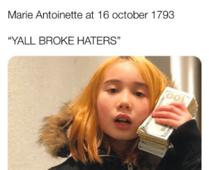 "This Versailles Palace cost more than your mama's rent: Marie Antoinette at 16 october 1793  ""YALL BROKE HATERS"" This Versailles Palace cost more than your mama's rent"