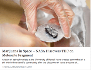 ammnontet:  scullysgf:  DANK ASS SPACE WEED  this is why aliens aint contact us yet cause they high as fuck : Marijuana in Space - NASA Discovers THC on  Meteorite Fragment  A team of astrophysicists at the University of Hawaii have created somewhat of a  stir within the scientific community after the discovery of trace amounts of...  THEHEALTHDISORDER.COM ammnontet:  scullysgf:  DANK ASS SPACE WEED  this is why aliens aint contact us yet cause they high as fuck