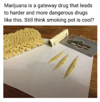 Drugs, Memes, and Smoking: Marijuana is a gateway drug that leads  to harder and more dangerous drugs  like this. Still think smoking pot is cool?  me bul Smoke marinara, 5:20 bro 🤤 (@some_bull_ish is one of my favorites, for real 😂 follow @some_bull_ish)